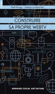 Gäétan Le Manchec et Gaël Rougy - Construire sa propre WebTV.