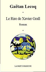 Gaëtan Lecoq - Le rire de Xavier Grall.