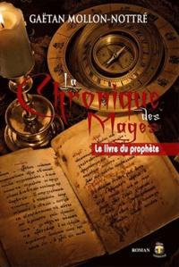 Gaëtan Mollon-Nottré - La Chronique des Mages Tome 1 : Le livre du prophète.