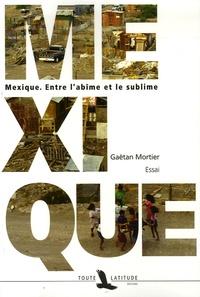 Gaëtan Mortier - Mexique - Entre l'abîme et le sublime.