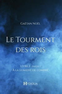 Gaëtan Noël - Le Tourment des rois, Livre I, Partie I.