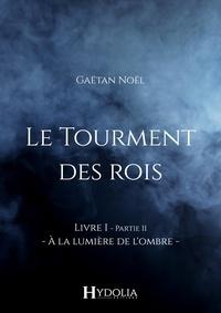 Gaëtan Noël - Le Tourment des rois, Livre I, Partie II.