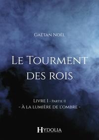 Gaëtan Noël - Le Tourment des rois - Livre I, Partie II.