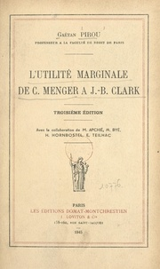 Gaëtan Pirou et  Collectif - L'utilité marginale de C. Menger à J.-B. Clark - Conférences faites à l'École pratique des hautes études en 1931-1932.