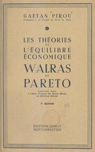 Gaëtan Pirou - Les théories de l'équilibre économique, Walras et Pareto - Conférences faites à l'École pratique des Hautes Études en 1932-1933 et 1933-1934.
