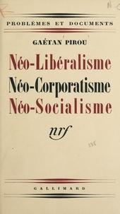 Gaëtan Pirou - Néo-libéralisme, néo-corporatisme, néo-socialisme.