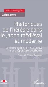 Gaétan Rappo - Rhétoriques de l'hérésie dans le Japon médiéval et moderne - Le moine Monkan (1278-1357) et sa réputation posthume.