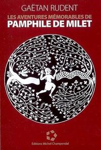 Gaëtan Rudent - Les aventures mémorables de Pamphile de Milet - Chroniques inédites du grand siècle de la Grèce, celui de Périclès, de Socrate, d'Alcibiade et d'autres personnages que l'Histoire avait jusqu'ici injustement méconnus.