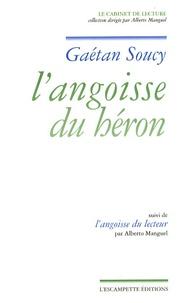 Gaétan Soucy - L'angoisse du héron - Suivi de L'angoisse du lecteur.