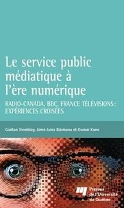 Gaëtan Tremblay et Aimé-Jules Bizimana - Le service public médiatique à l'ère numérique - Radio-Canada, BBC, France Télévisions: expériences croisées.