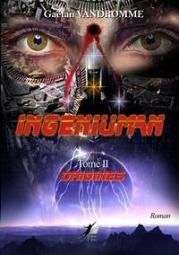Gaetan Vadromme - Ingeniuman 2 - Origines.