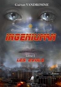 Gaëtan Vandromme - Ingéniuman Tome 1 - Les Evols.