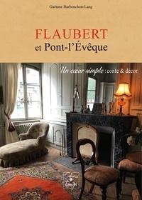 Gaëtane BarbenchonLang - Flaubert et Pont-l'Évêque - Un cœur simple, conte et décor.