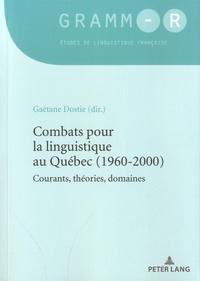 Gaétane Dostie - Combats pour la linguistique au Québec (1960-2000) - Courants, théories, domaines.