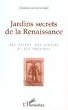 Gaëtane Lamarche-Vadel - Jardins secrets de la Renaissance - Des astres, des simples et des prodiges.