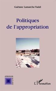 Gaëtane Lamarche-Vadel - Politiques de l'appropriation.