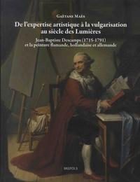 Gaëtane Maës - De l'expertise à la vulgarisation au siècle des Lumières - Jean-Baptiste Descamps (1715-1791) et la peinture flamande, hollandaise et allemande.