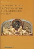 Gaëtane Maës - Les salons de Lille de l'Ancien régime à la Restauration - 1773-1820.