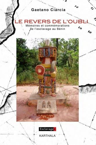 Gaetano Ciarcia - Le revers de l'oubli - Mémoires et commémorations de l'esclavage au Bénin.