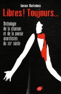 Gaetano Manfredonia - Libres ! Toujours... - Anthologie de la chanson et de la poésie anarchistes du XIXe siècle.