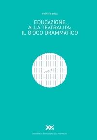 Gaetano Oliva - Educazione alla teatralità: il gioco drammatico.