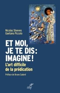 Gaetano Piccolo et Nicolas Steeves - Et moi, je te dis : imagine ! - L'art difficile de la prédication.
