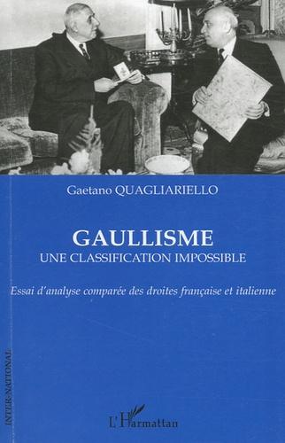 Gaetano Quagliariello - Gaullisme, une classification impossible - Essai d'analyse comparée des droites française et italienne.