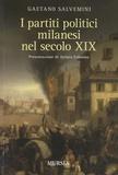 Gaetano Salvemini - I partiti politici milanesi nel secolo XIX.