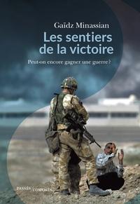 Gaïdz Minassian - Les sentiers de la victoire - Peut-on encore gagner une guerre ?.