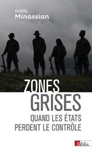 Gaïdz Minassian - Zones grises - Quand les Etats perdent le contrôle....