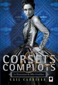 Gail Carriger - Corsets et complots (Le Pensionnat de Mlle Géraldine**).