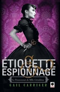 Gail Carriger - Etiquette & espionnage (Le Pensionnat de Mlle Géraldine*).
