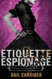 Gail Carriger - Finishing School 01. Etiquette and Espionage.