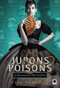 Gail Carriger - Jupons & poisons (Le Pensionnat de Mlle Géraldine***).