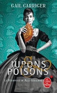 Gail Carriger - Le Pensionnat de Mlle Géraldine Tome 3 : Jupons et poisons.