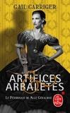 Gail Carriger - Le Pensionnat de Mlle Géraldine Tome 4 : Artifices et arbalètes.
