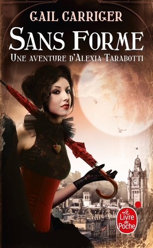 Gail Carriger - Le protectorat de l'ombrelle Tome 2 : Sans forme.