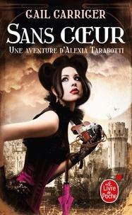 Gail Carriger - Le protectorat de l'ombrelle Tome 4 : Sans coeur.