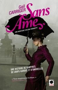 Gail Carriger - Sans âme (Le Protectorat de l'ombrelle*) - Une aventure de d'Alexia Tarabotti.
