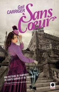 Gail Carriger - Sans coeur - Le Protectorat de l'ombrelle**** - Une aventure d'Alexia Tarabotti.