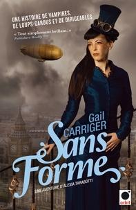 Gail Carriger - Sans forme (Le protectorat de l'ombrelle**).