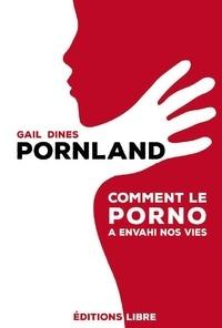 Gail Dines - Pornland - Comment le porno a envahi nos vies.