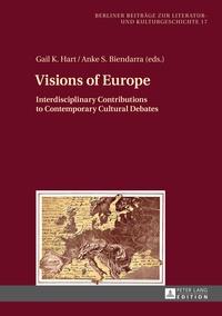 Gail k. Hart et Anke s. Biendarra - Visions of Europe - Interdisciplinary Contributions to Contemporary Cultural Debates.