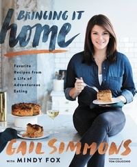 Gail Simmons et mindy fox - Bringing It Home - Favorite Recipes from a Life of Adventurous Eating.