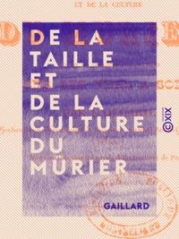 Gaillard - De la taille et de la culture du mûrier.