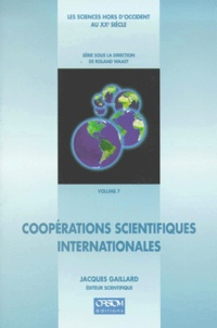 GAILLARD J. - Les sciences hors d'Occident au XXe siècle Tome 7 - Coopérations scientifiques internationales.