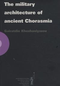Gairatdin Khozhaniyazov - The military architecture of ancient Chorasmia.