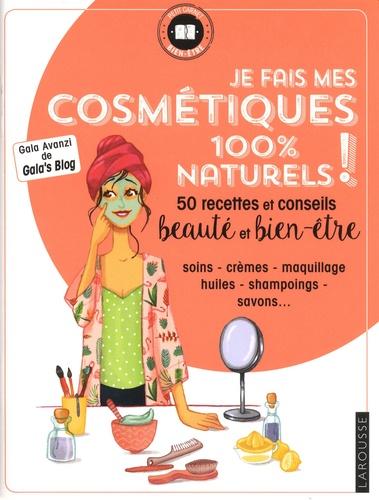 Je fais mes cosmetiques 100 % naturels !. 50 recettes et conseils beauté et bien-être