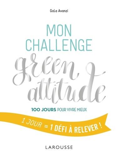 Mon challenge green attitude. 100 jours pour vivre mieux