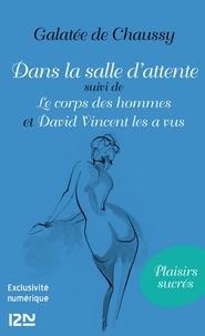 Galatée de Chaussy - Dans la salle d'attente - Suivi de Le corps des hommes et David Vincent les a vus.